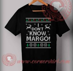 Funny Christmas Gifts For Friends I Don't Know Margo T shirt