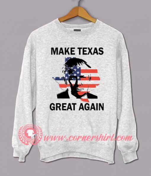 Make Texas Great Again Sweatshirt