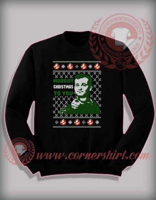 Murray Christmas To You Sweatshirt Funny Christmas Gifts For Friends