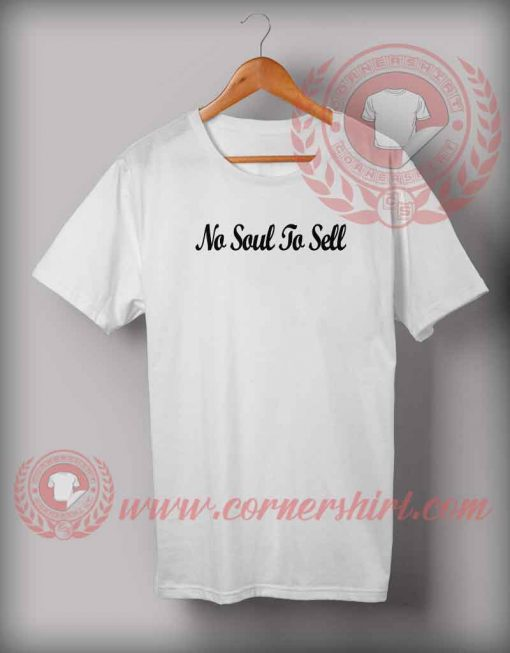 Cheap Custom Made Quotes Tshirts No Soul To Sell