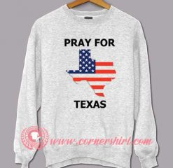 Pray For Texas Sweatshirt
