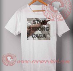 Stay Strong Gaga T shirt
