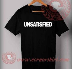 Unsatisfied Quotes T shirt