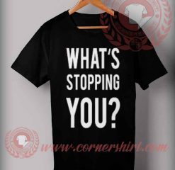 Whats Stopping You T shirt