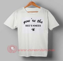 You're The Bee's Knees T shirt