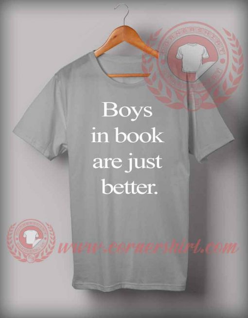 Boys In Books Are Just Better T shirt