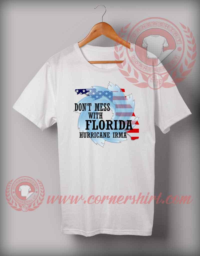 Dont Mess With Florida Hurricane Irma T Shirt Custom Design T Shirts