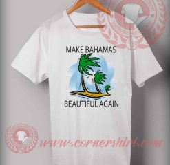 Make Bahamas Beautiful Again T shirt