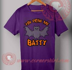 You Drive Me Batty T shirt