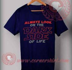 Always Look On The Dark Side Of Life T shirt