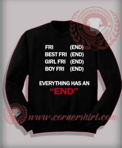 Everything Has An End Sweatshirt