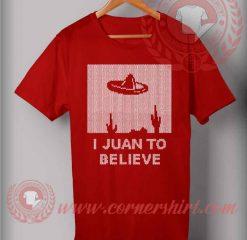 I Juan To Believe T shirt