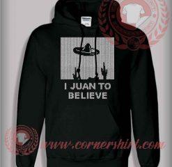 I Juan To Believe Pullover Hoodie
