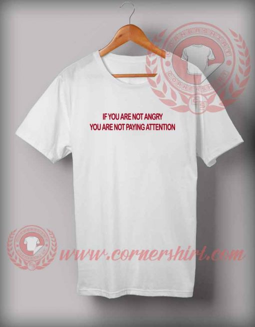 If You Are Not Angry Quotes T shirt