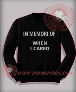 In Memory When I Cared Sweatshirt