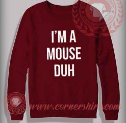 I'm A Mouse Duh Halloween Sweatshirt