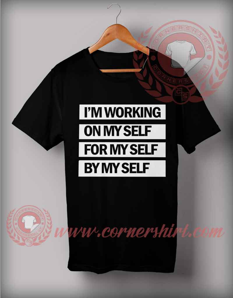 I 39 M Working On My Self For My Self Be My Self T Shirt