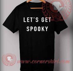 Let's Get Spooky T Shirt