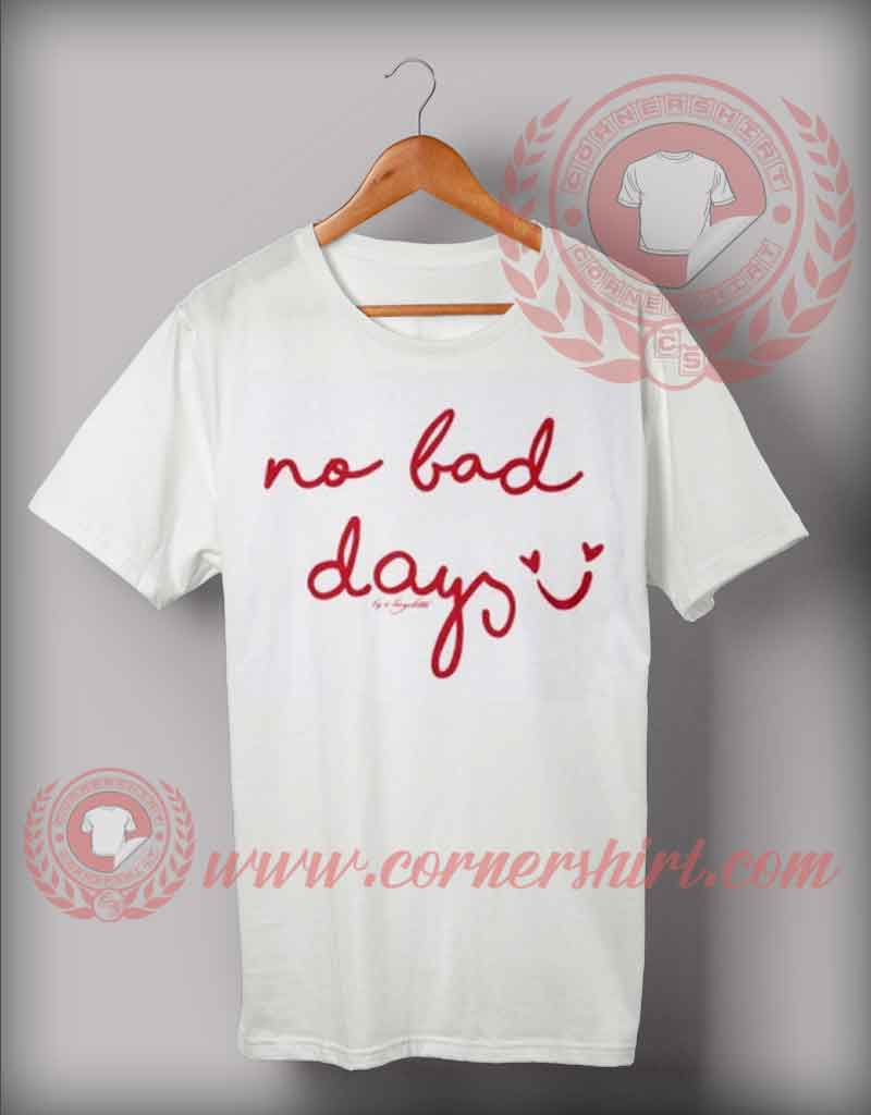 No bad days t shirt cheap custom made t shirts by for Custom t shirts under 10