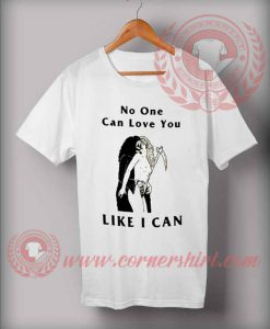 No One Can Love You Like I Can Halloween Costume T Shirt