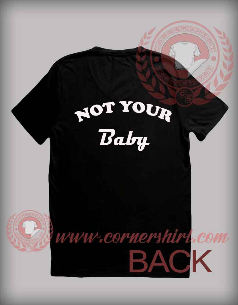 Not Your Baby T Shirt