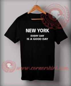 New York Everyday Is a Good Day T shirt