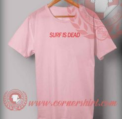 Surf Is Dead Quotes T shirt