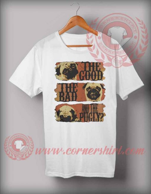 The Good The Bad The Pugly T shirt