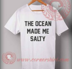 The Ocean Made Me Salty T shirt