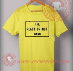 The Ready Or Not Gang Quotes T shirt