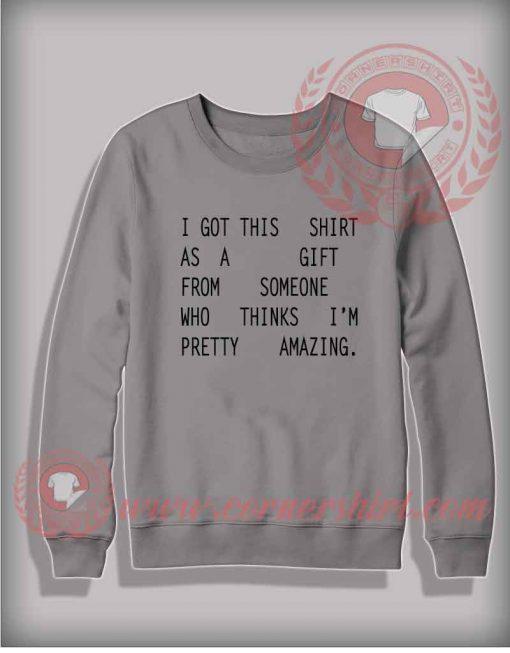This Shirt As a Gift Sweatshirt