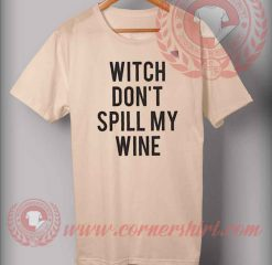 Witch Don't Spill My Wine Shirt