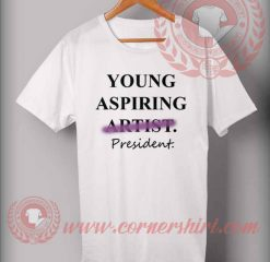 Young Aspiring President T shirt
