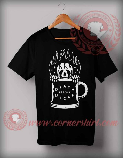Death Before Decaf T shirt