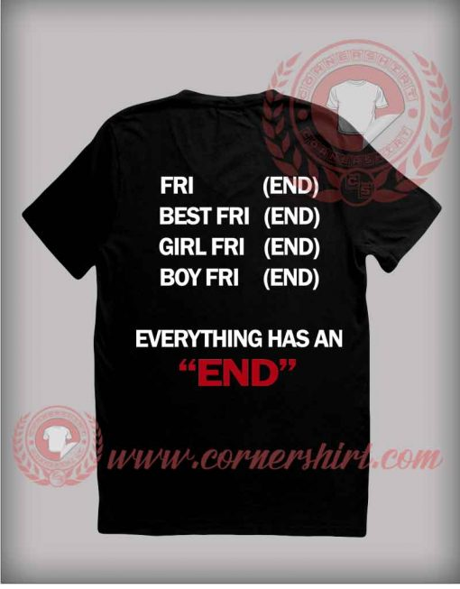 Everything Has An End T shirt