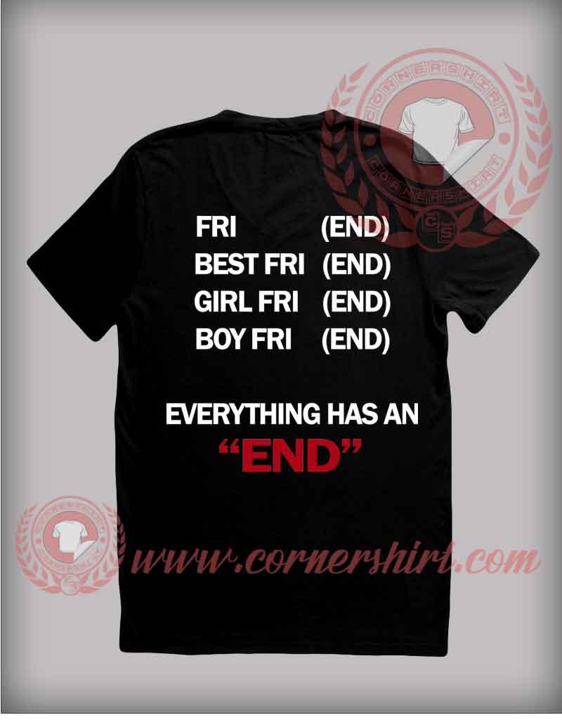 Everything has an end t shirt cheap custom made t shirts for Cheap custom made shirts