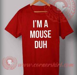 I'm A Mouse Duh T Shirt