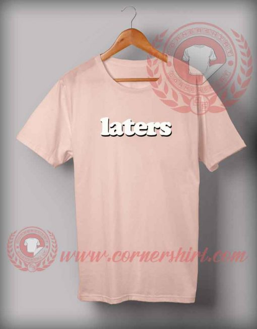 Laters T shirt