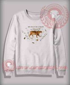 My Pussy Is A Tiger Sweatshirt