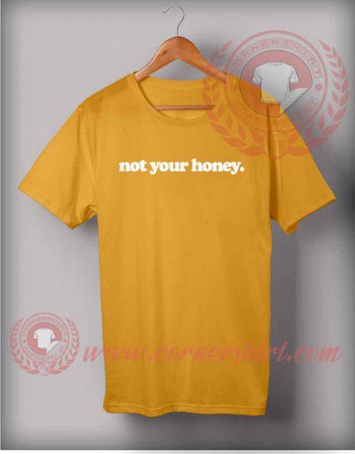 Not Your Honey T shirt