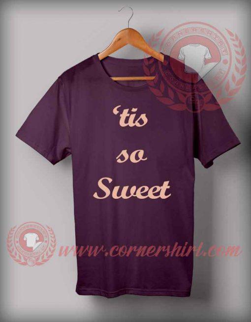 Tis So Sweet T shirt