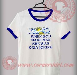 When God Made Men She Was Only Joking T shirt