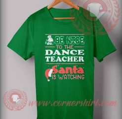 Be Nice To The Teacher Santa Is Watching Christmas T shirt