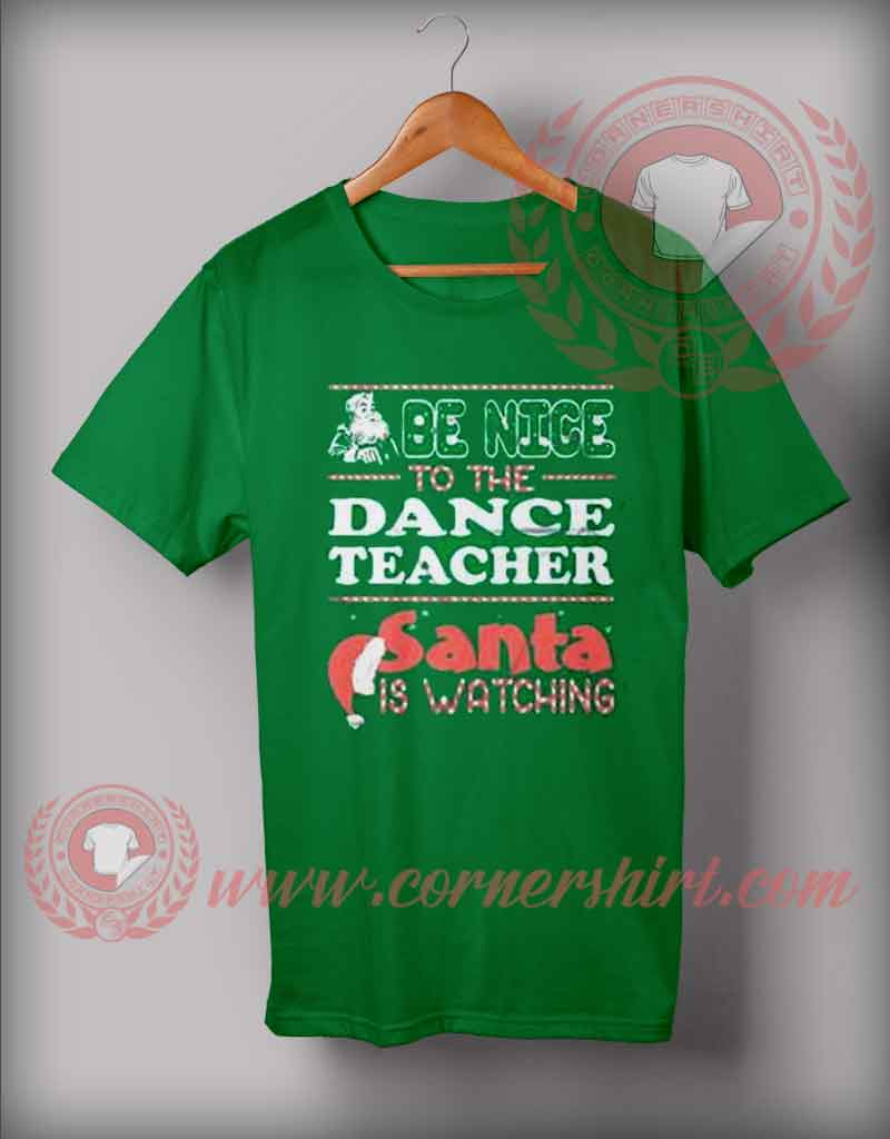 655af9df7c759 Be Nice To The Teacher Santa Is Watching Christmas T shirt