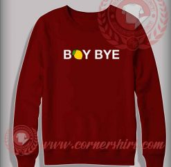 Boy Bye Crewneck Sweatshirt
