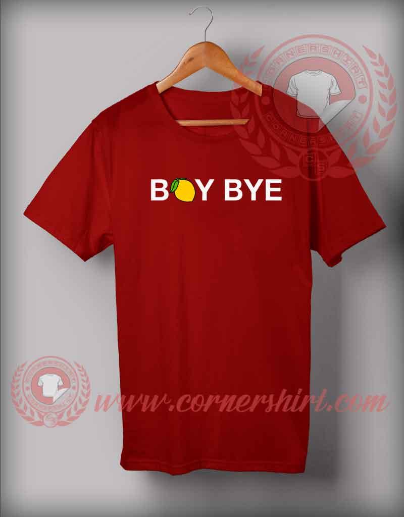 Boy bye t shirt cheap custom made t shirt by for Cheap custom made shirts