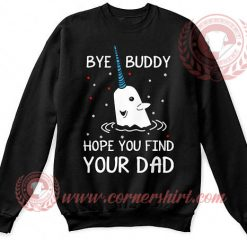 Bye Buddy Hope You Find Your Dad Christmas Sweatshirt
