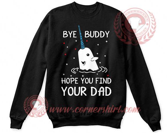 Bye Buddy Hope You Find Your Dad Christmas Sweatshirt