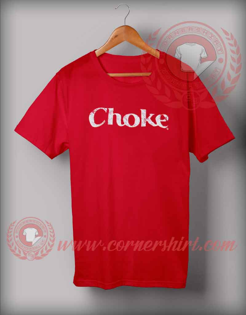 Choke t shirt custom design tshirts on sale by for Custom t shirts for sale