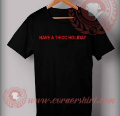 Have A Thicc Holiday T shirt